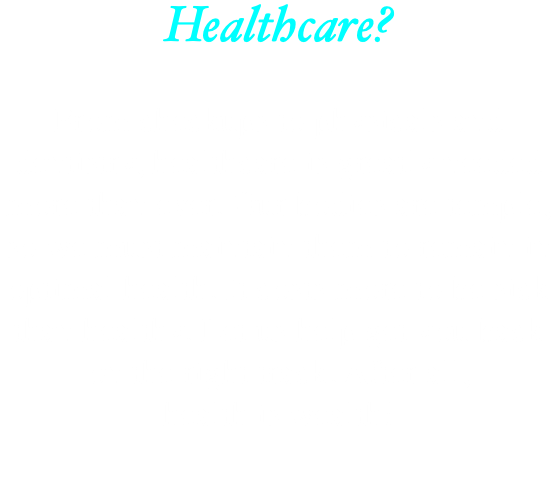 Healthcare? From checkups to physicals and dentistry, healthcare is greatly needed more than ever. Our bodies are temple, so we must maintain them to remain in optimal health. It costs more to be sick than healthy. Let us help get you back on the right track. After all, health is wealth!