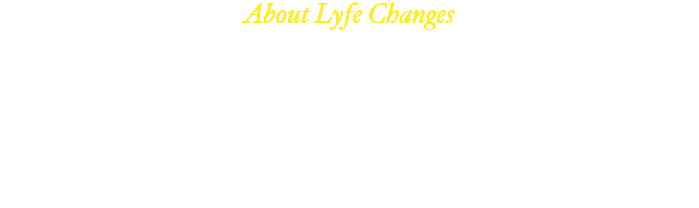 About Lyfe Changes LyfeChangesNow Resource Educator (LRE) LLC is a game changer educational resource company focused on goal specific life plans. We specialize in economic and social life plans for individuals sixteen to mid thirties who have reached a wall or road block while changing up the game plan of life.